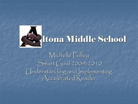 Ltona Middle School ltona Middle School Michelle Pulley Smart Goal 2009-2010 Smart Goal 2009-2010 Understanding and Implementing Accelerated Reader.