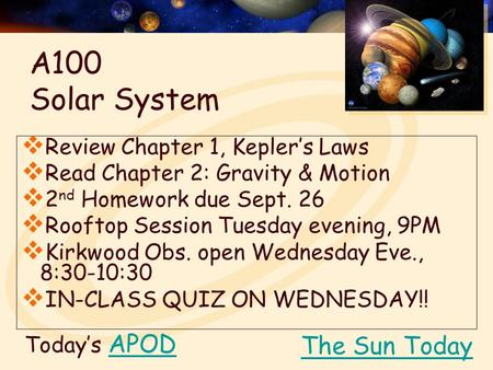 Today's APODAPOD  Review Chapter 1, Kepler's Laws  Read Chapter 2: Gravity & Motion  2 nd Homework due Sept. 26  Rooftop Session Tuesday evening, 9PM.