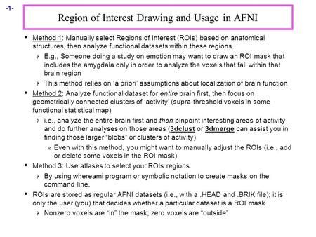 -1- Region of Interest Drawing and Usage in AFNI Method 1: Manually select Regions of Interest (ROIs) based on anatomical structures, then analyze functional.