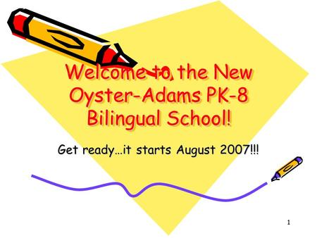 1 Welcome to the New Oyster-Adams PK-8 Bilingual School! Get ready…it starts August 2007!!!