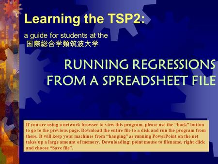 Learning the TSP2: a guide for students at the 国際総合学類筑波大学 RUNNING REGRESSIONS FROM A SPREADSHEET FILE If you are using a network browser to view this program,