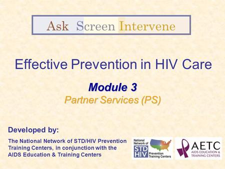 Effective Prevention in HIV Care Developed by: The National Network of STD/HIV Prevention Training Centers, in conjunction with the AIDS Education & Training.
