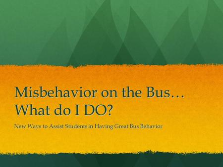 Misbehavior on the Bus… What do I DO? New Ways to Assist Students in Having Great Bus Behavior.