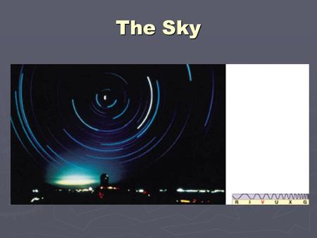 The Sky. Essential Questions ► How do astronomers refer to stars? ► How can you compare the brightness of the stars? ► How does the sky move as Earth.