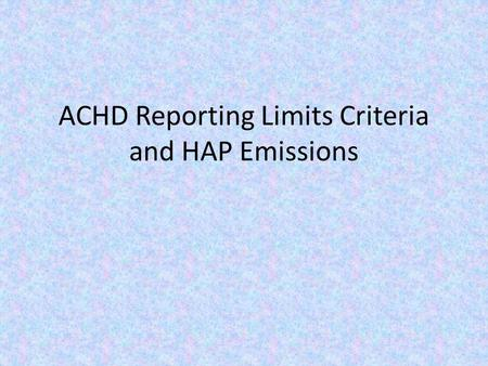ACHD Reporting Limits Criteria and HAP Emissions.