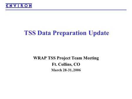 TSS Data Preparation Update WRAP TSS Project Team Meeting Ft. Collins, CO March 28-31, 2006.