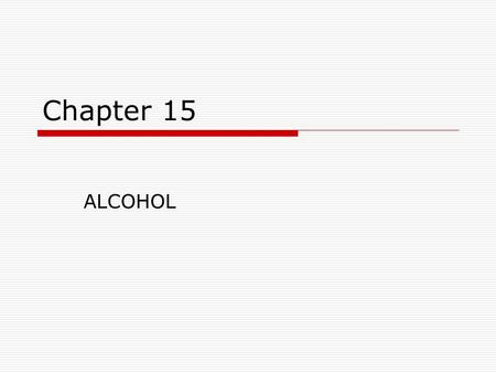 Chapter 15 ALCOHOL. Pre-reading IQ  1. Your central nervous system includes your A. arms and legs B. stomach and urinary tract C. brain and spinal cord.