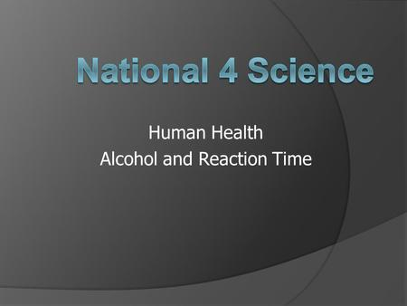 Human Health Alcohol and Reaction Time. Alcohol Learning Intentions:  What are the short term effects of alcohol?  What are the long term effects of.