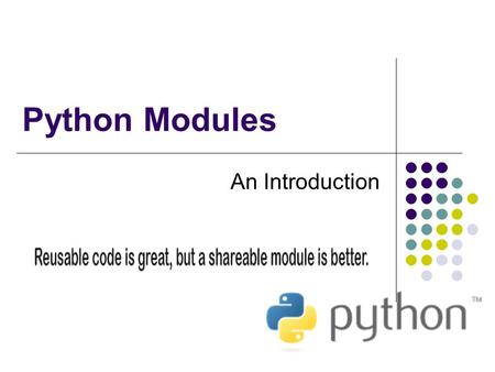 Python Modules An Introduction. Introduction A module is a file containing Python definitions and statements. The file name is the module name with the.