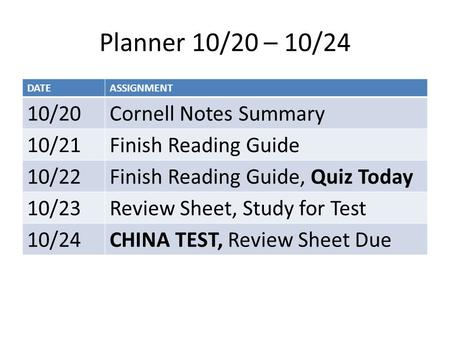 Planner 10/20 – 10/24 DATEASSIGNMENT 10/20Cornell Notes Summary 10/21Finish Reading Guide 10/22Finish Reading Guide, Quiz Today 10/23Review Sheet, Study.