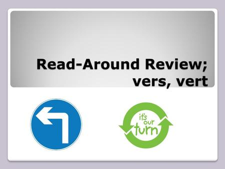 Read-Around Review; vers, vert. What are the roots that mean turn?