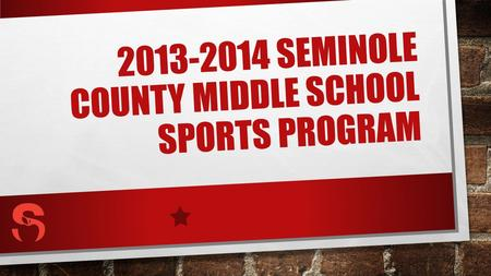 2013-2014 SEMINOLE COUNTY MIDDLE SCHOOL SPORTS PROGRAM.