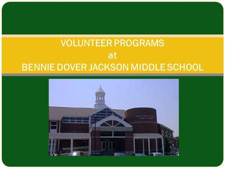VOLUNTEER PROGRAMS at BENNIE DOVER JACKSON MIDDLE SCHOOL.