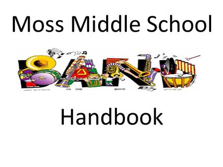 Moss Middle School Handbook. Table of Contents I. Course Objectives II. Grading Policy III. Standards of Behavior & Consequences IV. Class Requirements.
