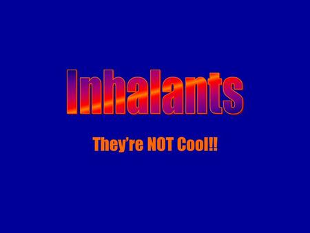 They're NOT Cool!!. What is inhalant use?  the intentional breathing of gas or vapors with the purpose of reaching a high.
