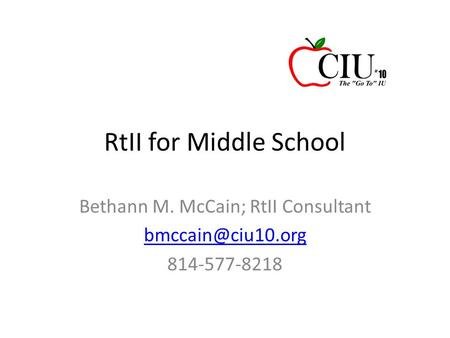 RtII for Middle School Bethann M. McCain; RtII Consultant 814-577-8218.