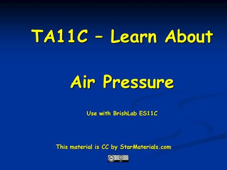 TA11C – Learn About Air Pressure Use with BrishLab ES11C This material is CC by StarMaterials.com.