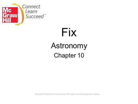 Copyright © The McGraw-Hill Companies, Inc. Permission required for reproduction or display. Fix Astronomy Chapter 10.