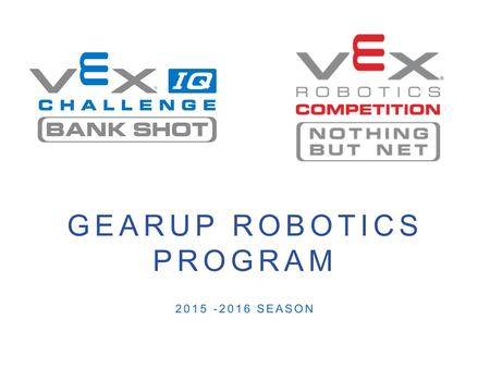 GEARUP ROBOTICS PROGRAM 2015 -2016 SEASON. CONTACT INFO Willem Scholten Cell: (206) 409-4168  Reach.