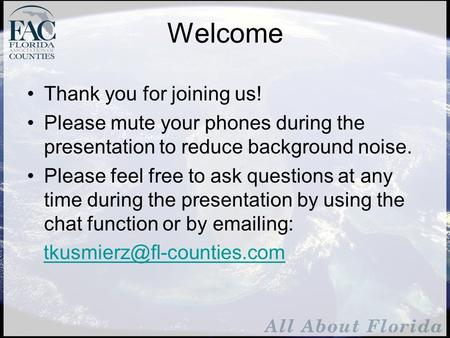 Welcome Thank you for joining us! Please mute your phones during the presentation to reduce background noise. Please feel free to ask questions at any.