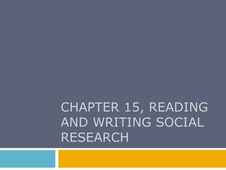 CHAPTER 15, READING AND WRITING SOCIAL RESEARCH. Chapter Outline  Reading Social Research  Using the Internet Wisely  Writing Social Research  The.