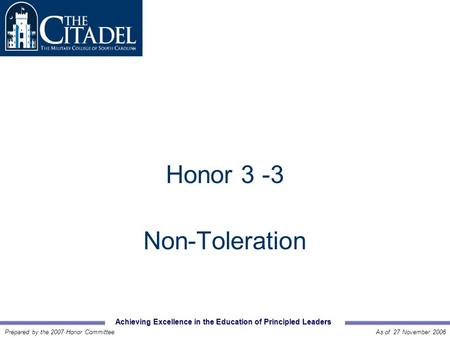 Achieving Excellence in the Education of Principled Leaders Prepared by the 2007 Honor CommitteeAs of 27 November 2006 Honor 3 -3 Non-Toleration.