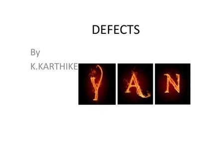 DEFECTS By K.KARTHIKE. WHAT IS DEFECTS? Software bug, a failure of computer software to meet requirements Software bug The term defect and its relationship.