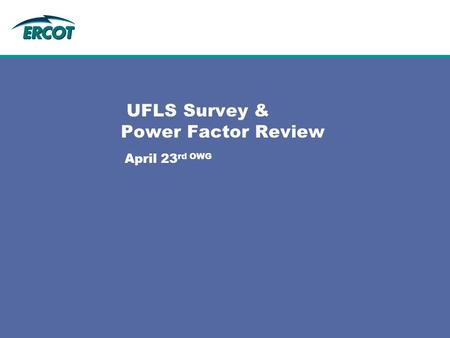April 23 rd OWG UFLS Survey & Power Factor Review.