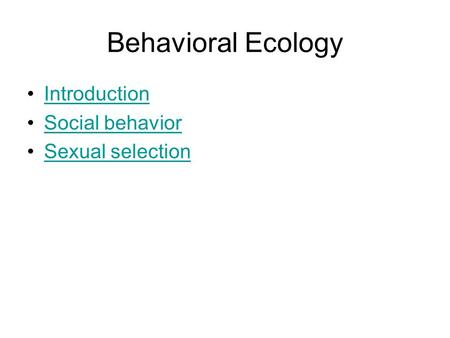 Behavioral Ecology Introduction Social behavior Sexual selection.