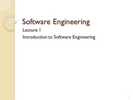 Lecture 1 Introduction to Software Engineering