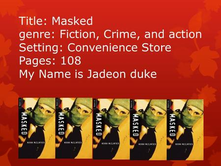 Title: Masked genre: Fiction, Crime, and action Setting: Convenience Store Pages: 108 My Name is Jadeon duke.