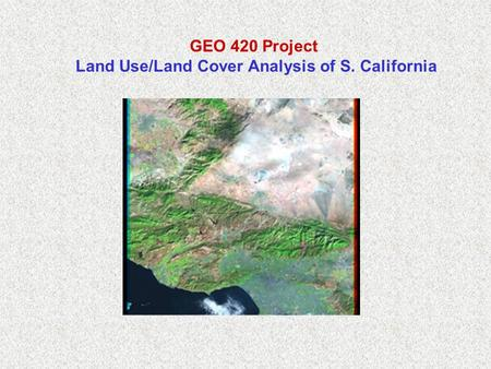 GEO 420 Project Land Use/Land Cover Analysis of S. California.