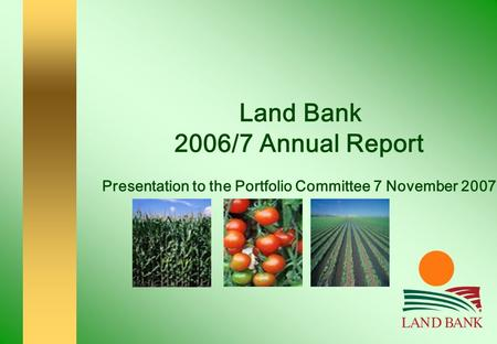 Land Bank 2006/7 Annual Report Presentation to the Portfolio Committee 7 November 2007.