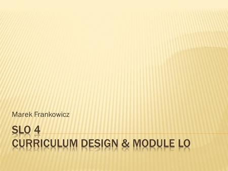 Marek Frankowicz.  Top-down  We have an idea of a new program  We formulate program learning outcomes  We divide the program into modules  We develop.