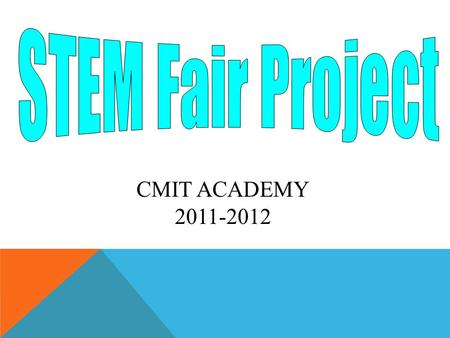 CMIT ACADEMY 2011-2012. PURPOSE OF THE PROJECT To use science process skills including observation, classification, communication, measurement (metric),