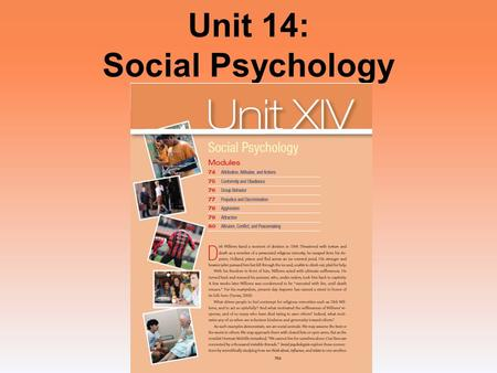 Unit 14: Social Psychology. Unit 15 - Overview Attribution, Attitudes, and Actions Conformity and Obedience Group Behavior Prejudice and Discrimination.