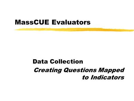 MassCUE Evaluators Data Collection Creating Questions Mapped to Indicators.