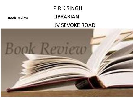 Book Review P R K SINGH LIBRARIAN KV SEVOKE ROAD.