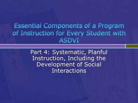 Part 4: Systematic, Planful Instruction, Including the Development of Social Interactions.
