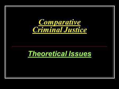 Comparative Criminal Justice Theoretical Issues. QUESTIONS Theoretically, if we consider crime from the perspectives of crime as a social phenomenon (crime.