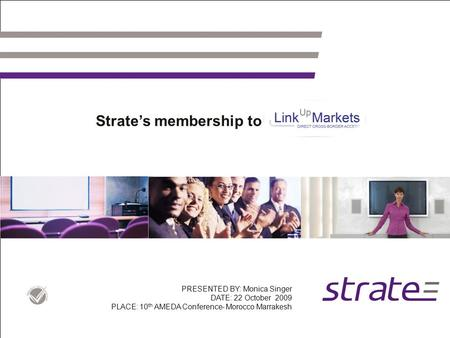 Strate's membership to PRESENTED BY: Monica Singer DATE: 22 October 2009 PLACE: 10 th AMEDA Conference- Morocco Marrakesh.
