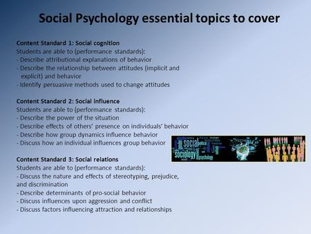 Social Psychology essential topics to cover Content Standard 1: Social cognition Students are able to (performance standards): - Describe attributional.