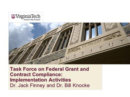 Task Force on Federal Grant and Contract Compliance: Implementation Activities Dr. Jack Finney and Dr. Bill Knocke.