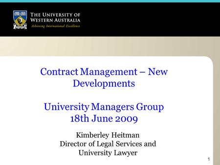 1 Contract Management – New Developments University Managers Group 18th June 2009 Kimberley Heitman Director of Legal Services and University Lawyer.