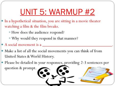 UNIT 5: WARMUP #2 In a hypothetical situation, you are sitting in a movie theater watching a film & the film breaks. How does the audience respond? Why.