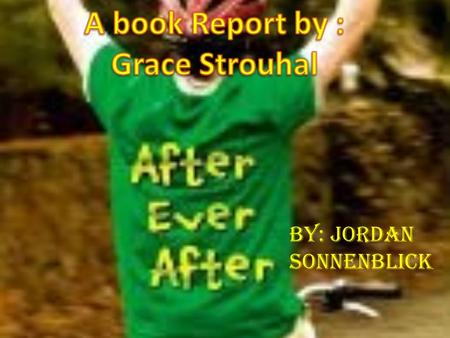 By: Jordan Sonnenblick. After Ever After After Ever After is a very good Fiction book. It has a lot of parts were it could be true but fortunately they.