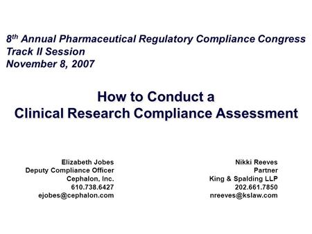 How to Conduct a Clinical Research Compliance Assessment Nikki Reeves Partner King & Spalding LLP 202.661.7850 Elizabeth Jobes Deputy.