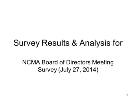 Survey Results & Analysis for NCMA Board of Directors Meeting Survey (July 27, 2014) 1.
