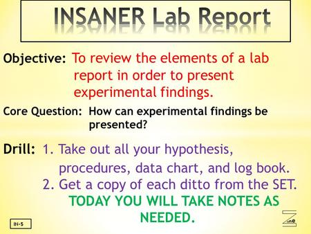 Oneone IN-5 Objective: To review the elements of a lab report in order to present experimental findings. Core Question: How can experimental findings be.