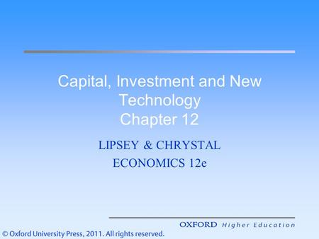Capital, Investment and New Technology Chapter 12 LIPSEY & CHRYSTAL ECONOMICS 12e.